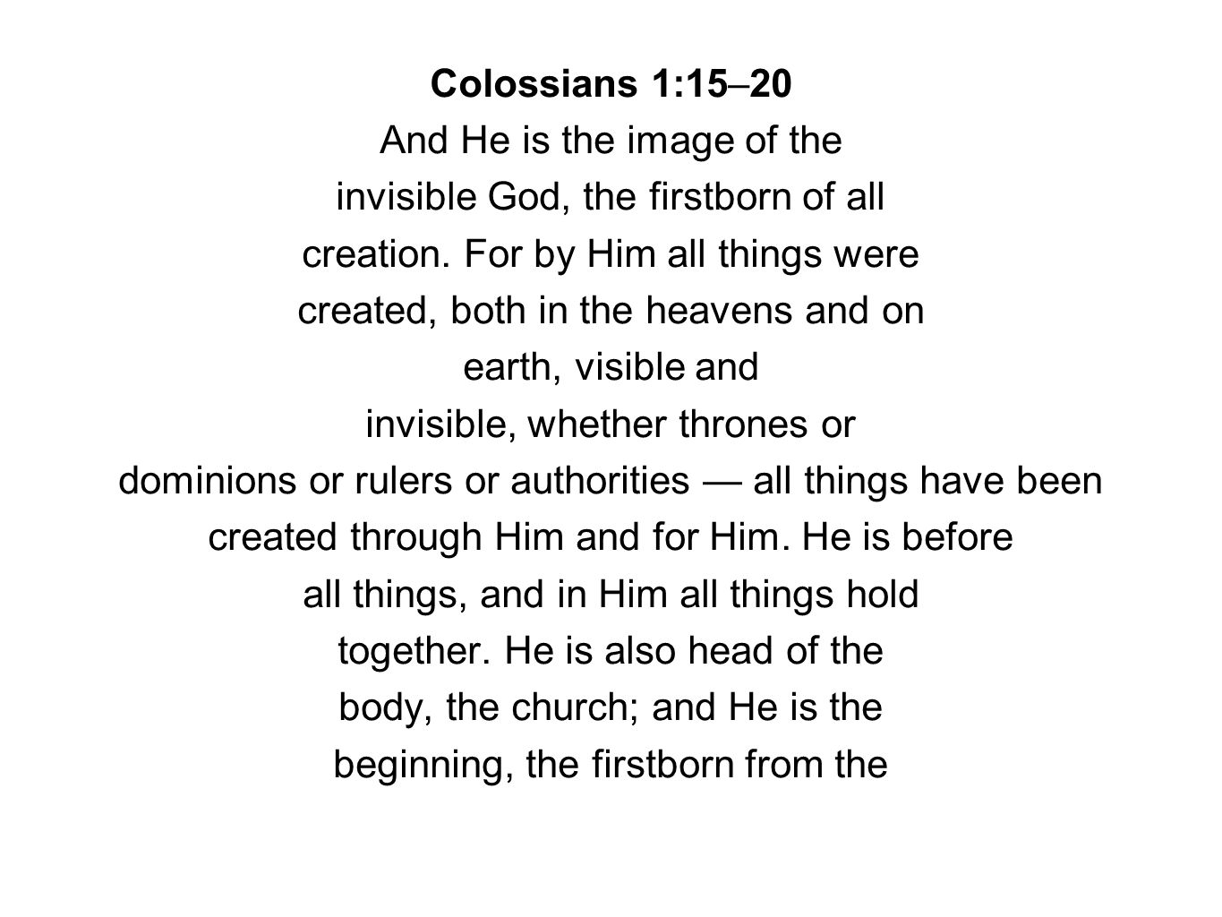 Colossians 1:15–20 And He is the image of the invisible God, the firstborn of all creation.