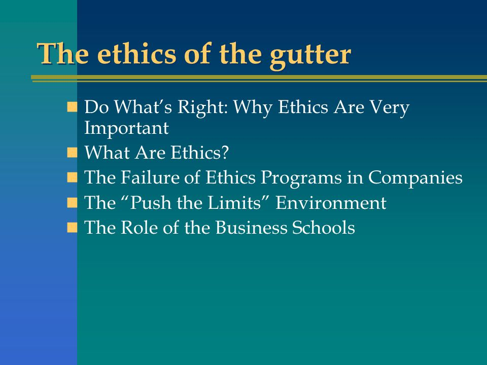 The ethics of the gutter Do What's Right: Why Ethics Are Very Important What Are Ethics.