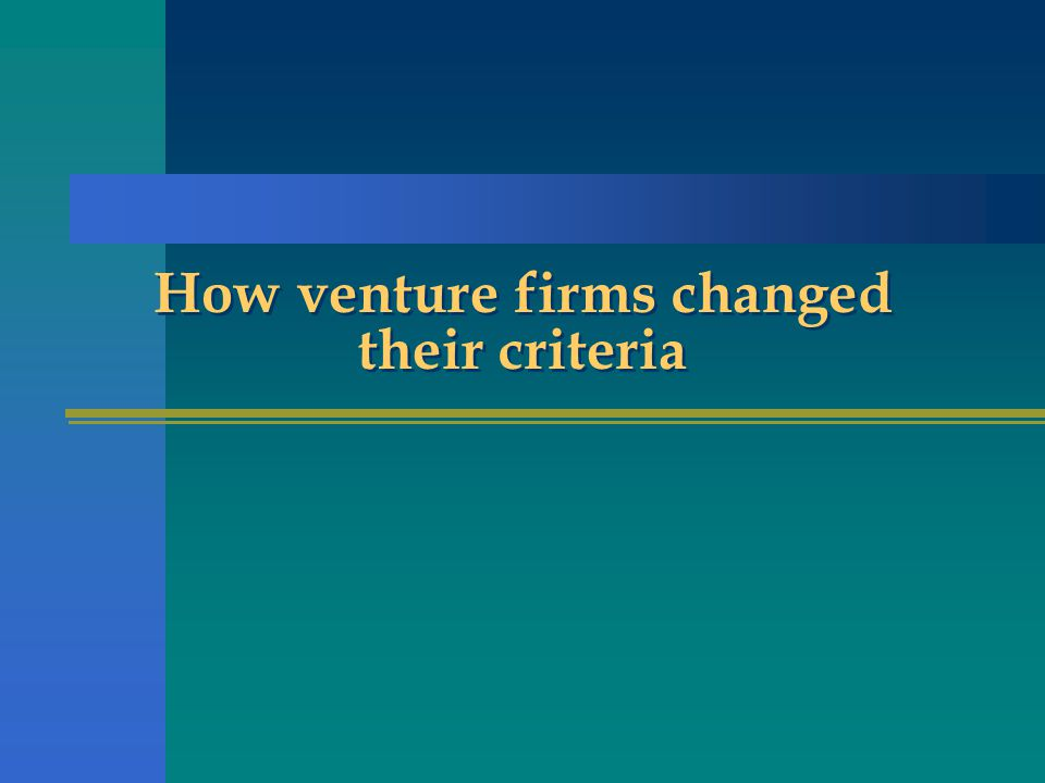 How venture firms changed their criteria
