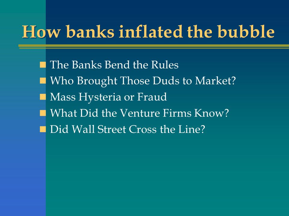 How banks inflated the bubble The Banks Bend the Rules Who Brought Those Duds to Market.