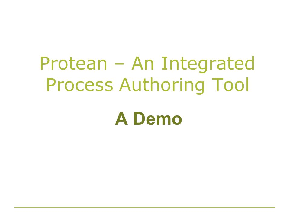 Protean – An Integrated Process Authoring Tool A Demo