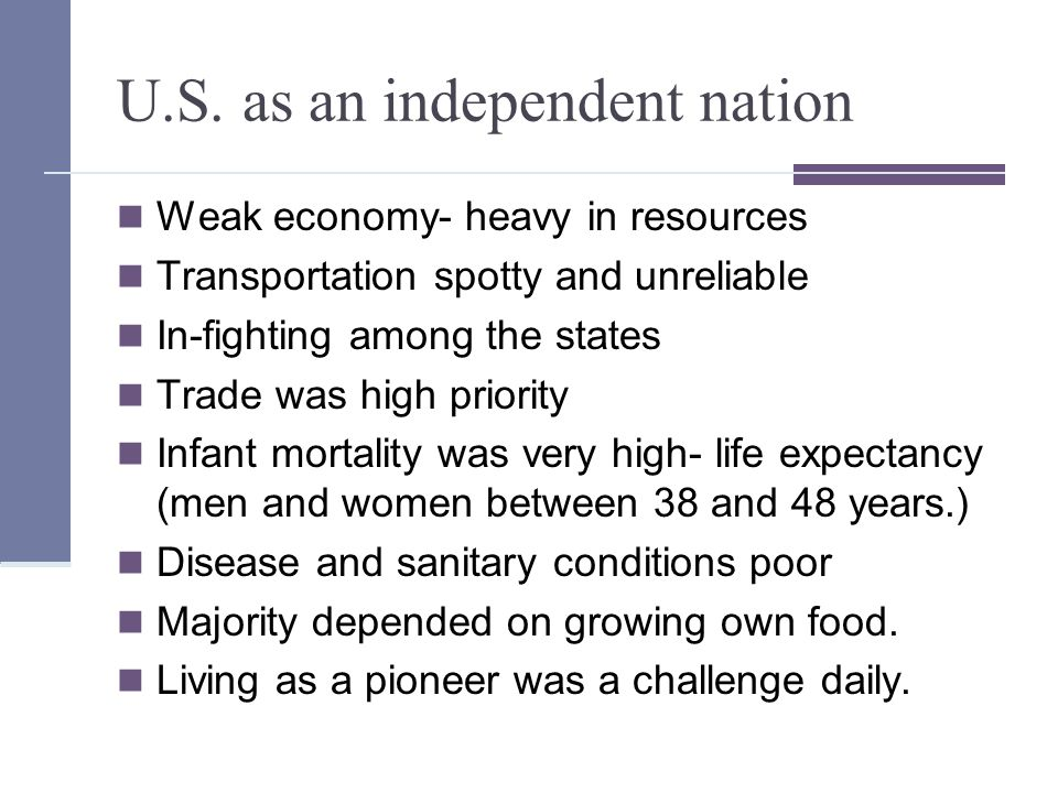 U.S. as an independent nation Weak economy- heavy in resources Transportation spotty and unreliable In-fighting among the states Trade was high priori