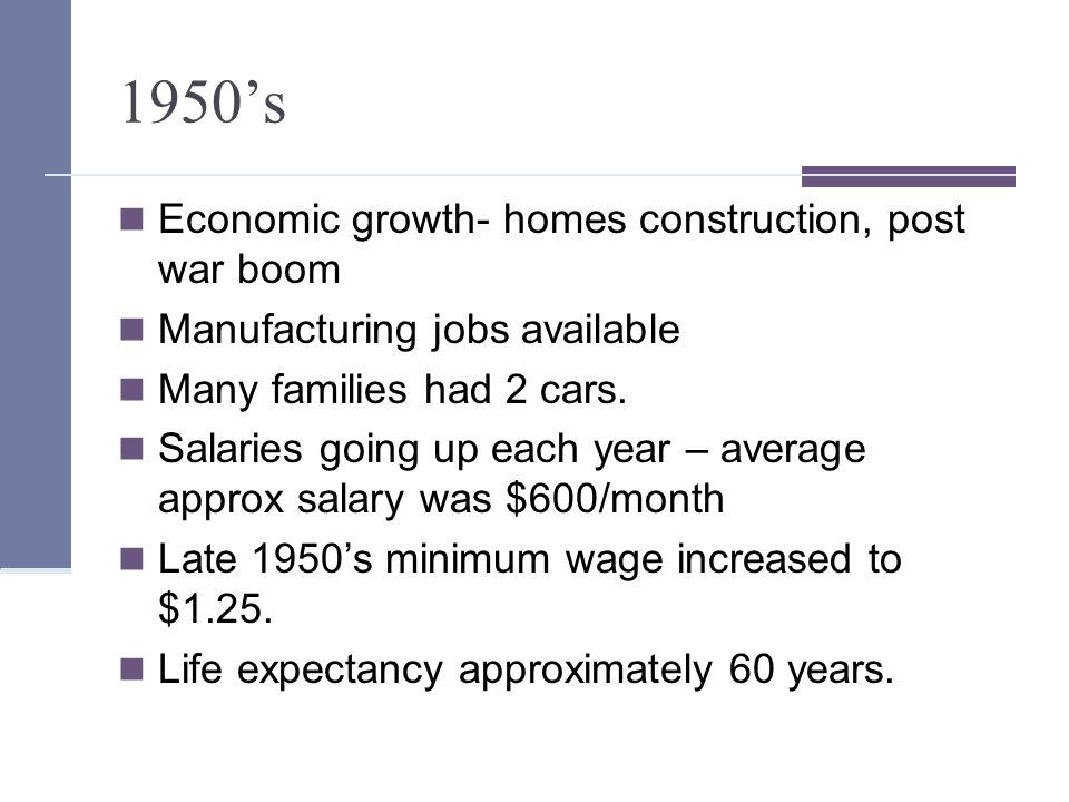 1950's Economic growth- homes construction, post war boom Manufacturing jobs available Many families had 2 cars.