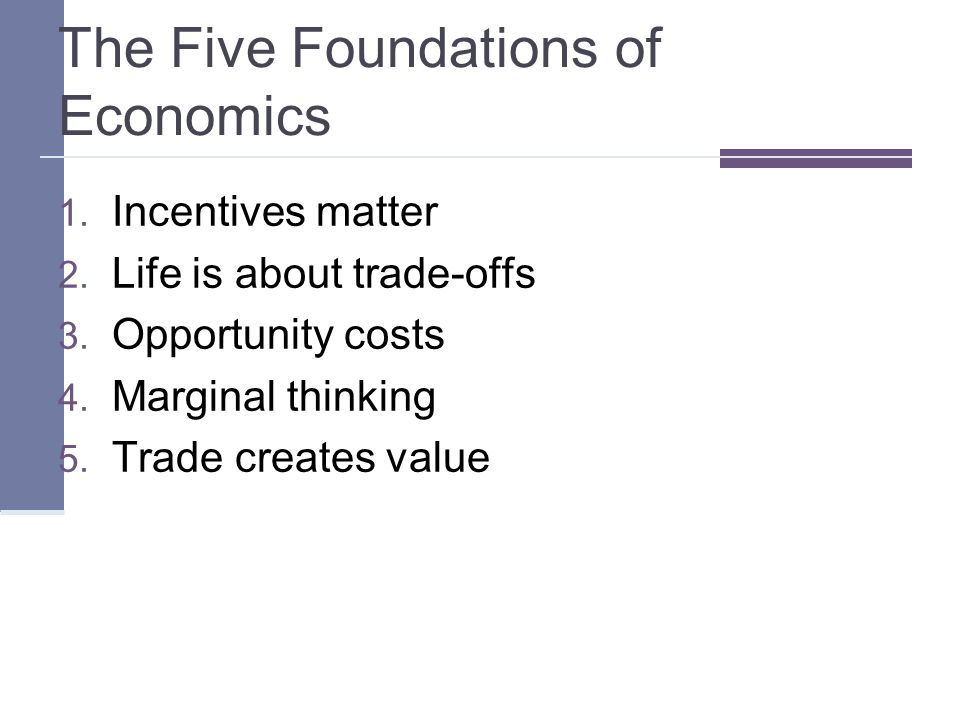 The Five Foundations of Economics 1. Incentives matter 2.