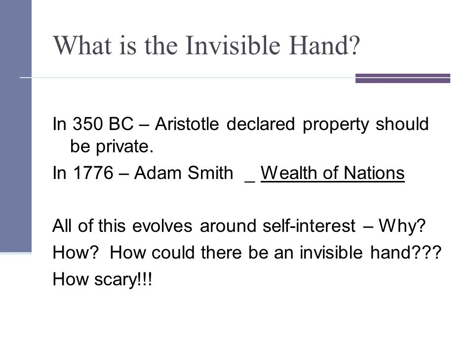 What is the Invisible Hand. In 350 BC – Aristotle declared property should be private.