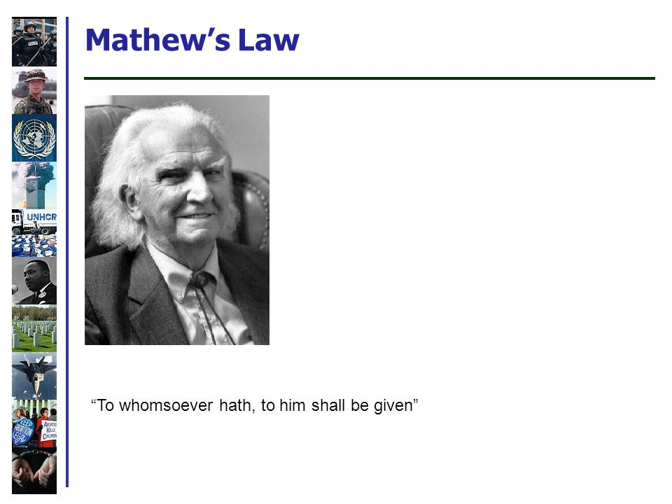 Mathew's Law To whomsoever hath, to him shall be given