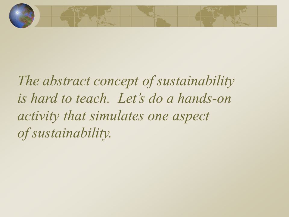The abstract concept of sustainability is hard to teach.