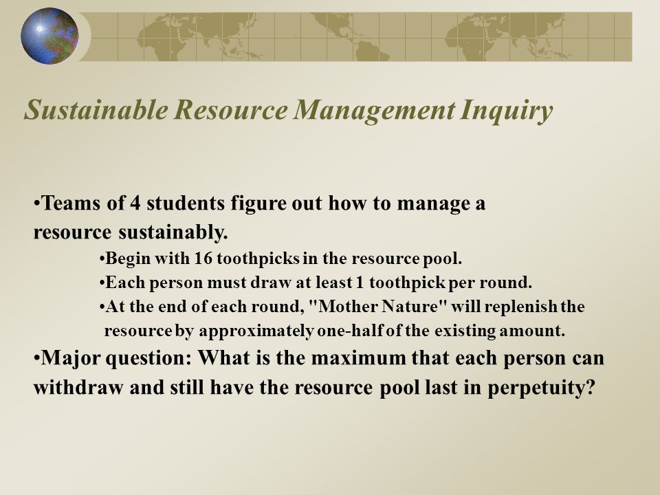 Sustainable Resource Management Inquiry Teams of 4 students figure out how to manage a resource sustainably.