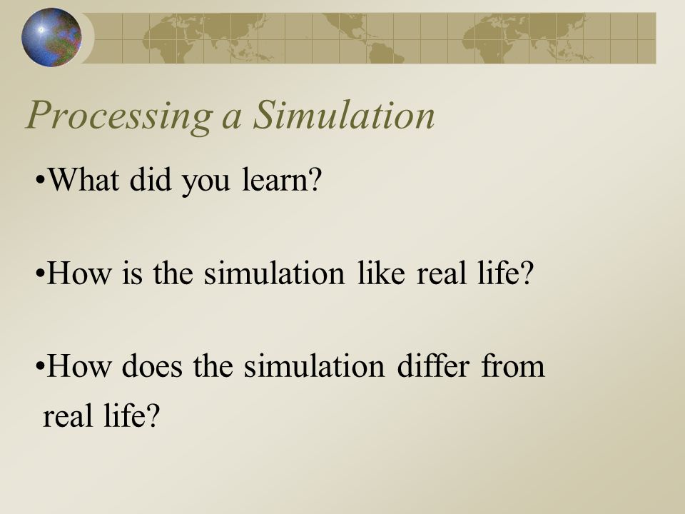 Processing a Simulation What did you learn. How is the simulation like real life.