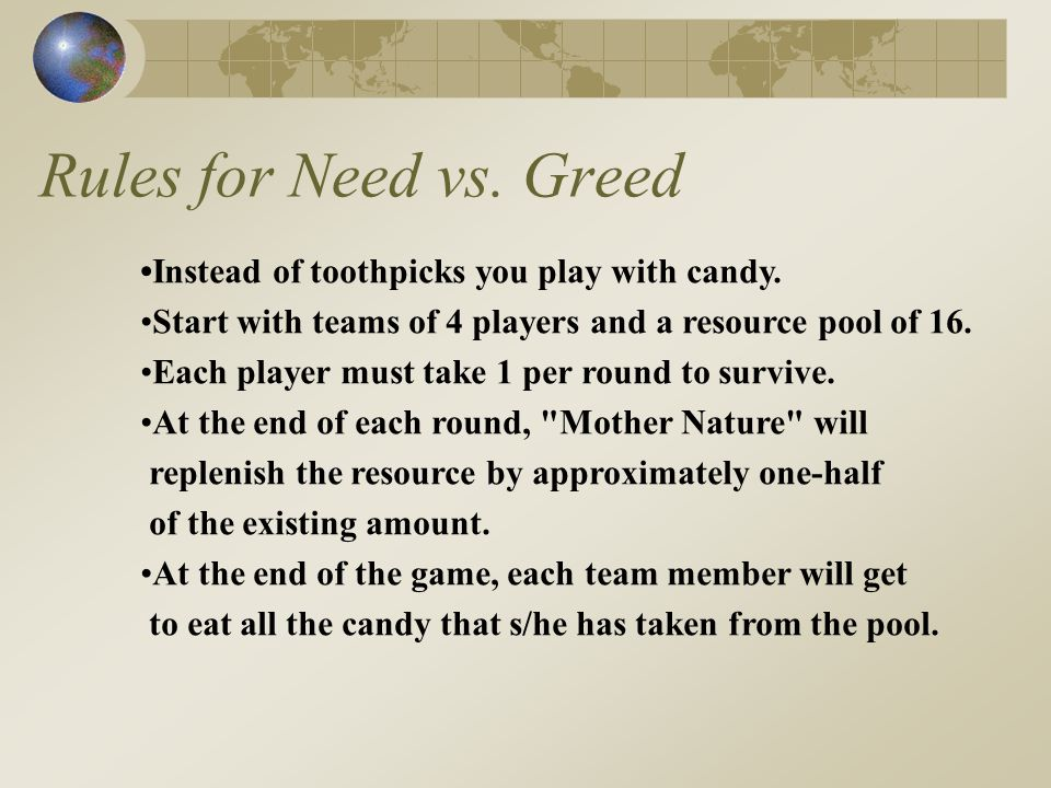 Rules for Need vs. Greed Instead of toothpicks you play with candy.