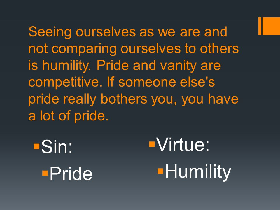 Seeing ourselves as we are and not comparing ourselves to others is humility.