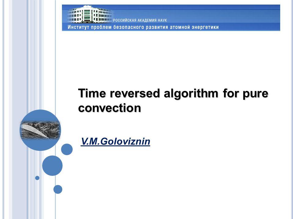 Time reversed algorithm for pure convection V.М.Goloviznin