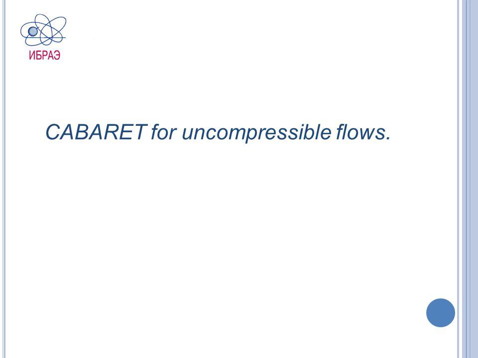 CABARET for uncompressible flows.