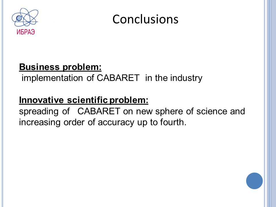 Conclusions Business problem: implementation of CABARET in the industry Innovative scientific problem: spreading of CABARET on new sphere of science and increasing order of accuracy up to fourth.