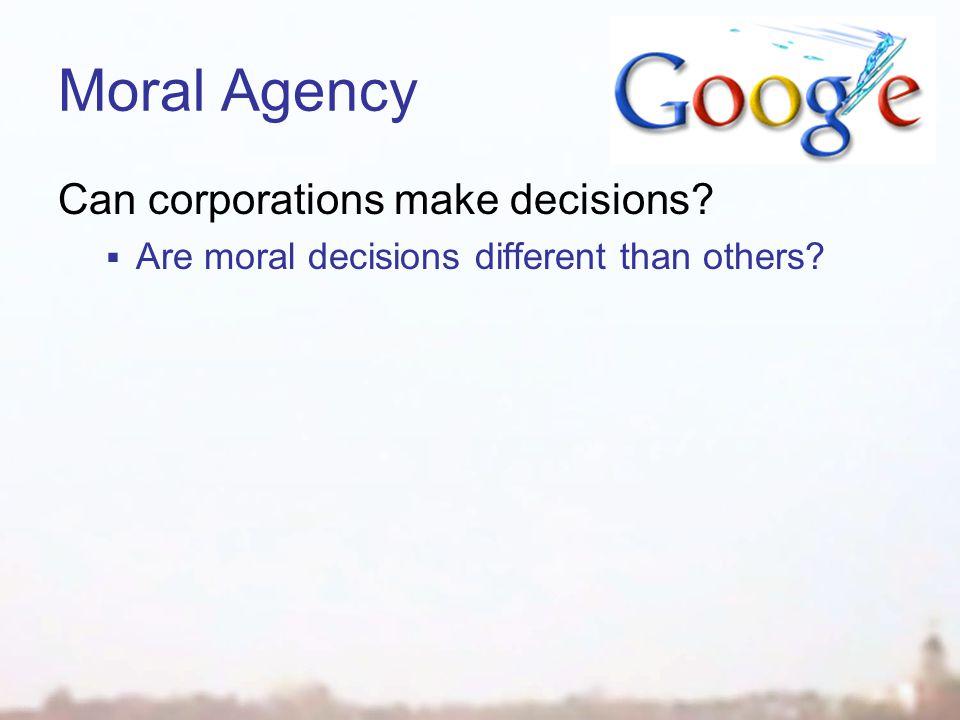 Moral Agency Can corporations make decisions  Are moral decisions different than others