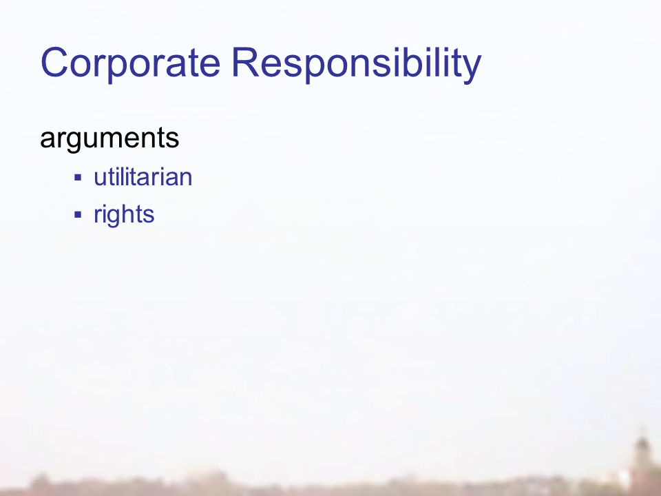 Corporate Responsibility arguments  utilitarian  rights