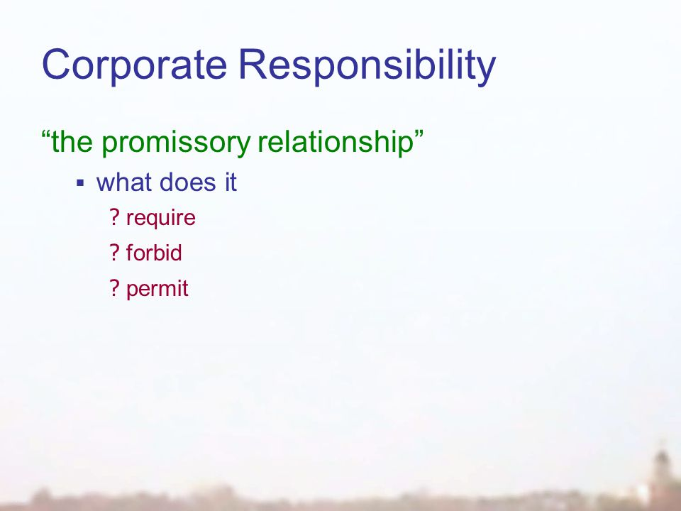 Corporate Responsibility the promissory relationship  what does it require forbid permit