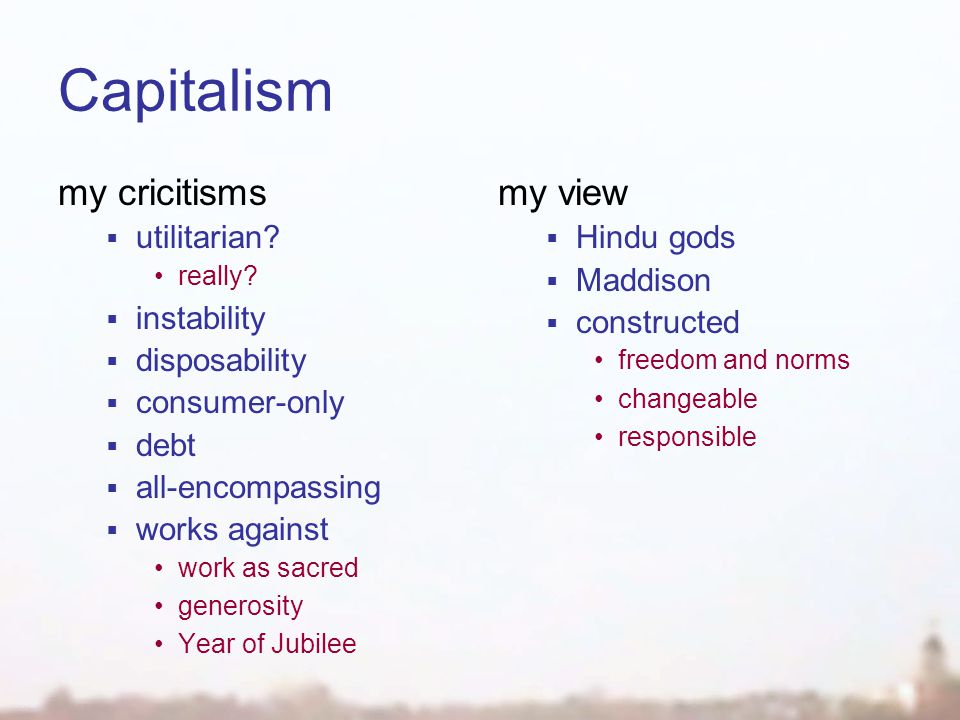 Capitalism my cricitisms  utilitarian. really.