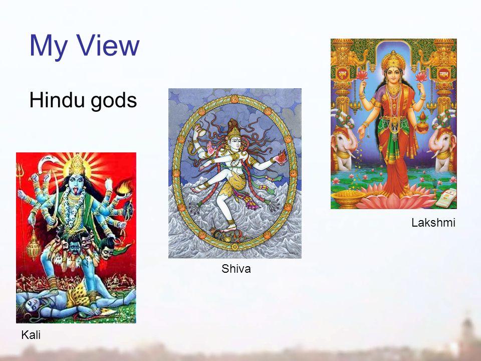 My View Lakshmi Kali Shiva Hindu gods