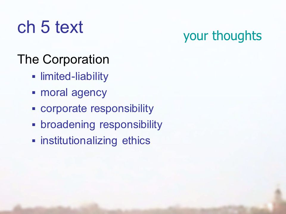 ch 5 text your thoughts The Corporation  limited-liability  moral agency  corporate responsibility  broadening responsibility  institutionalizing ethics