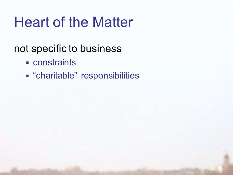 Heart of the Matter not specific to business  constraints  charitable responsibilities