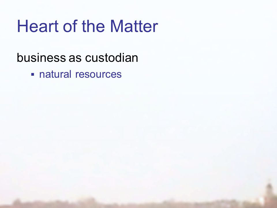 Heart of the Matter business as custodian  natural resources
