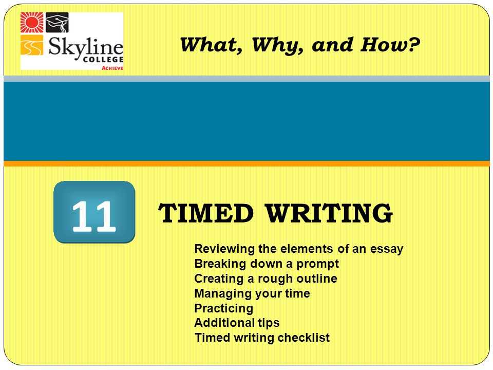 What, Why, and How? Reviewing the elements of an essay Breaking down a prompt Creating a rough outline Managing your time Practicing Additional tips T
