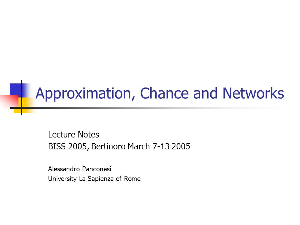 Approximation, Chance and Networks Day 2