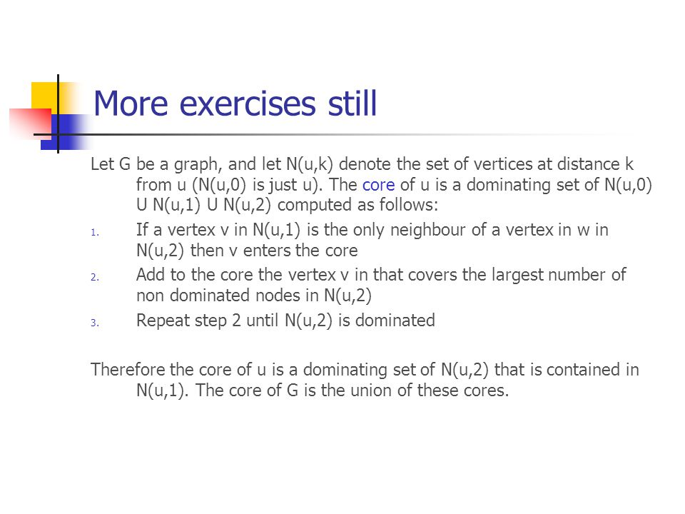 More exercises still Let G be a graph, and let N(u,k) denote the set of vertices at distance k from u (N(u,0) is just u).
