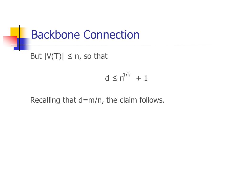 Backbone Connection But |V(T)| ≤ n, so that d ≤ n + 1 Recalling that d=m/n, the claim follows. 1/k
