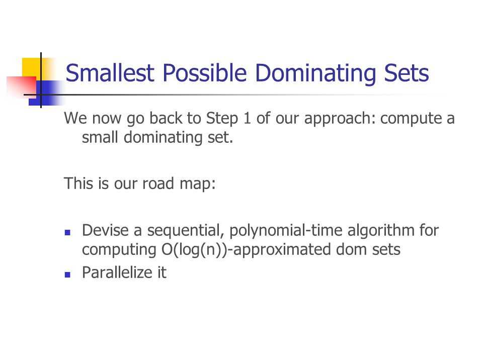 Smallest Possible Dominating Sets We now go back to Step 1 of our approach: compute a small dominating set.