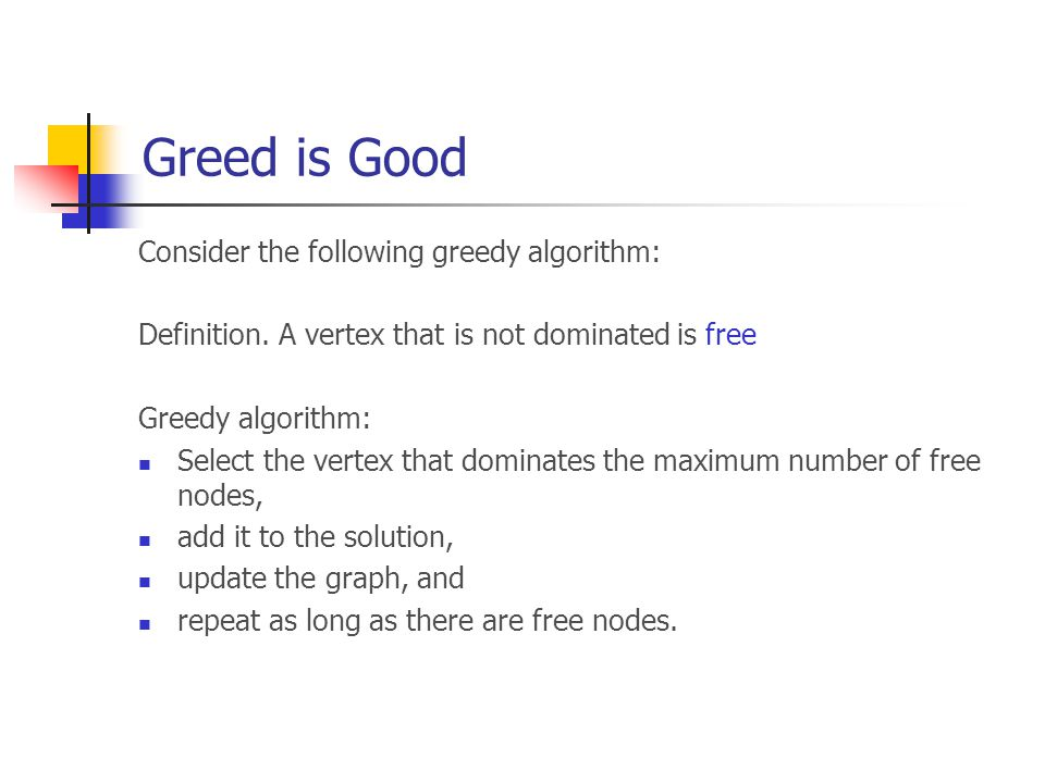 Greed is Good Let dom(u) be the number of free vertices dominated by u, and let S(dom(u)) be the corresponding set.
