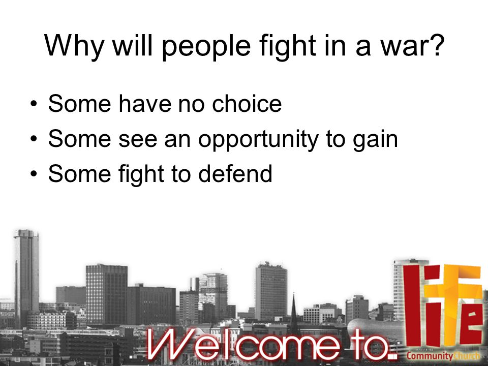 Why will people fight in a war.
