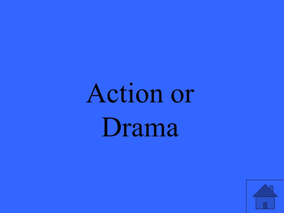 Action or Drama