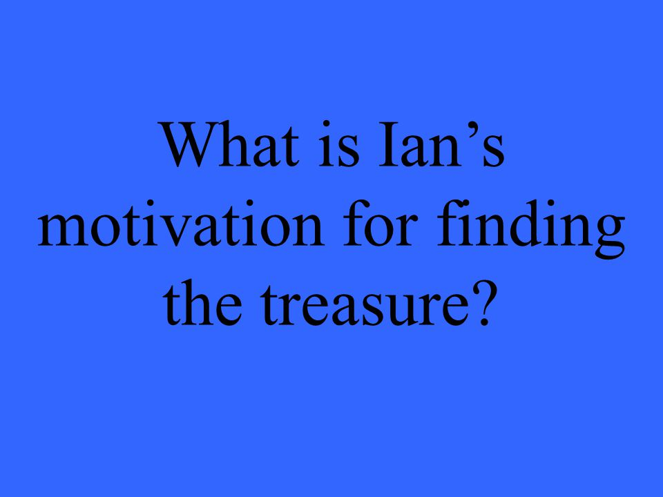 What is Ian's motivation for finding the treasure