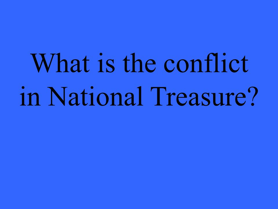 What is the conflict in National Treasure