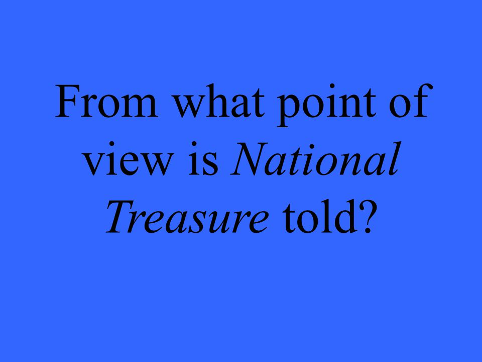From what point of view is National Treasure told