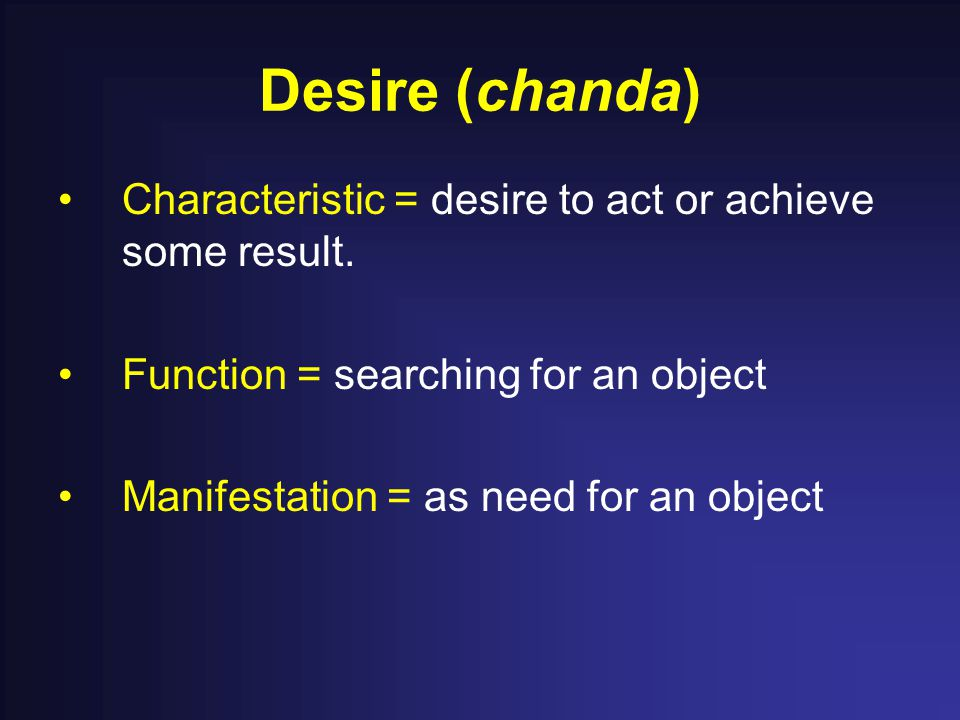 Desire (chanda) Characteristic = desire to act or achieve some result.