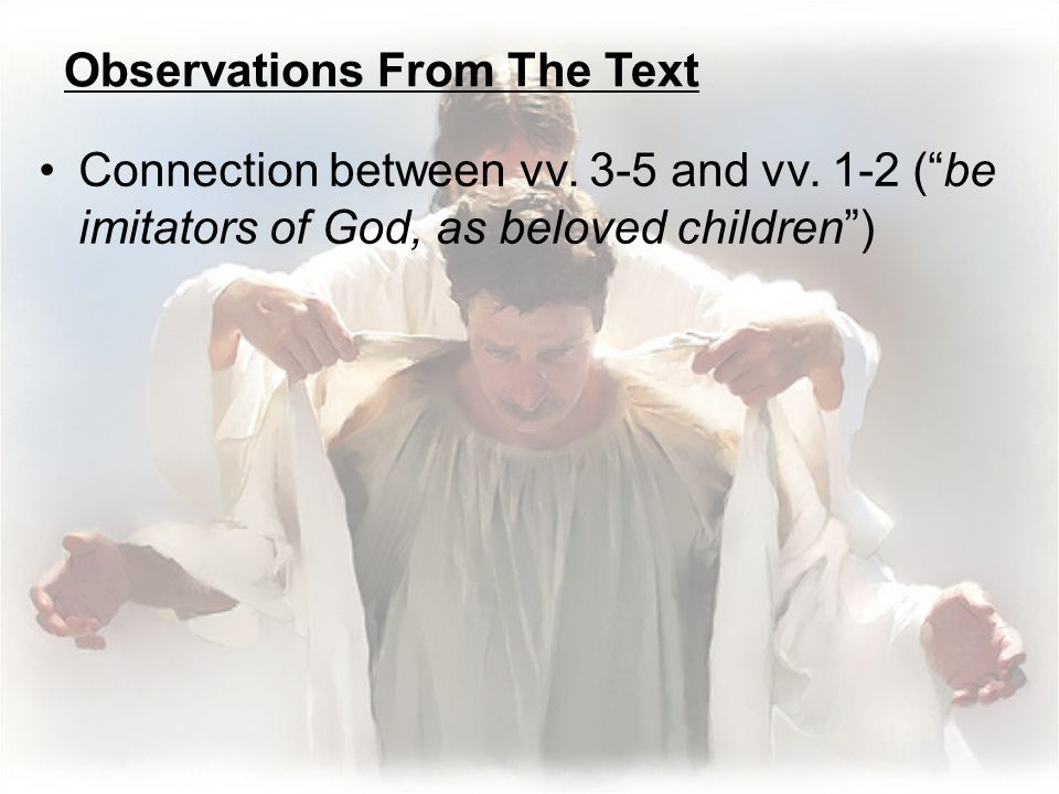 Connection between vv. 3-5 and vv. 1-2 ( be imitators of God, as beloved children )