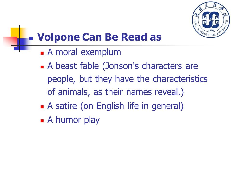Volpone Can Be Read as A moral exemplum A beast fable (Jonson's characters are people, but they have the characteristics of animals, as their names re