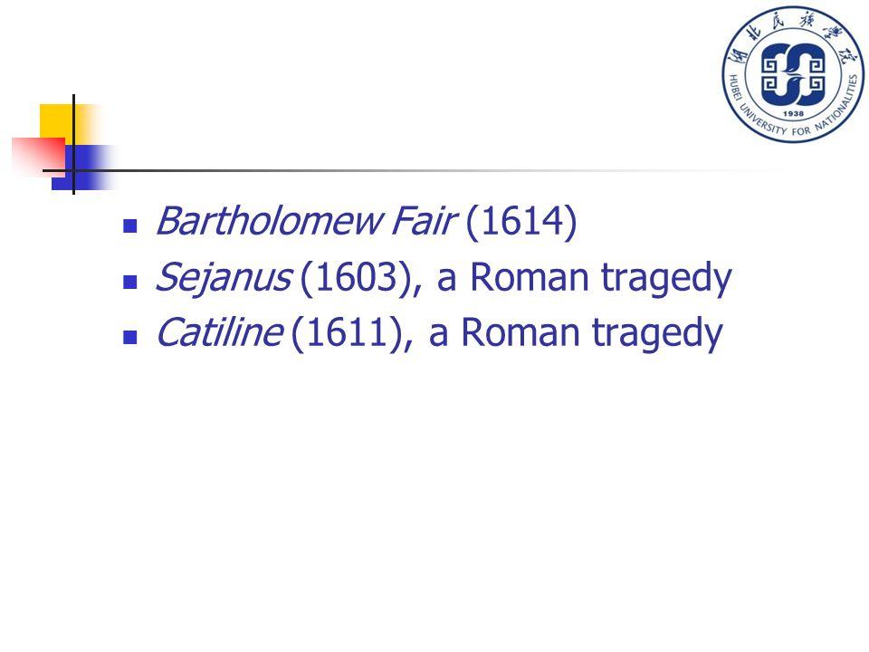 Bartholomew Fair (1614) Sejanus (1603), a Roman tragedy Catiline (1611), a Roman tragedy