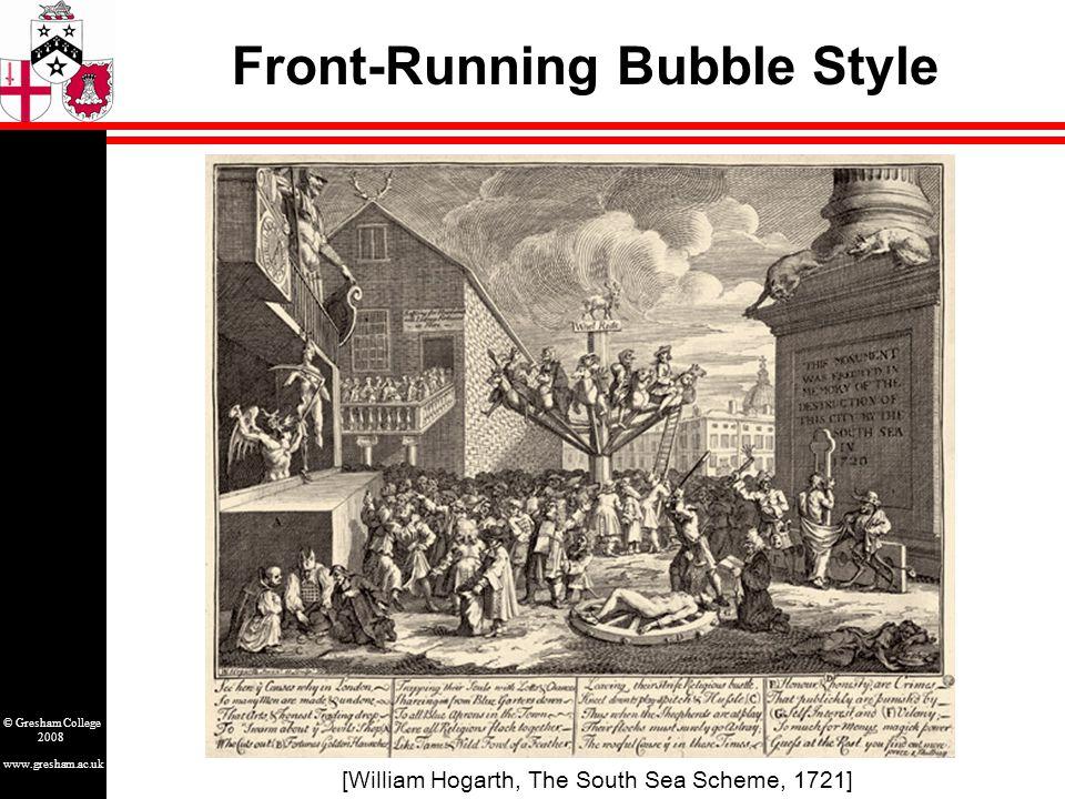 www.gresham.ac.uk © Gresham College 2008 Front-Running Bubble Style [William Hogarth, The South Sea Scheme, 1721]