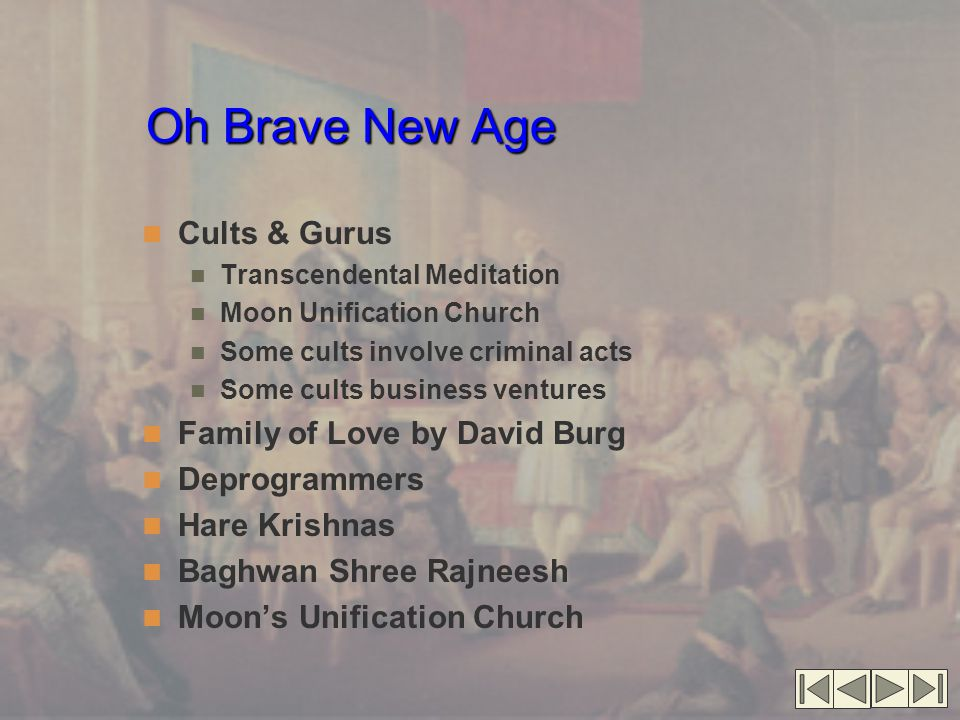Oh Brave New Age Oh Brave New Age (cont.'d) New Age Middle class embraces New Age Roots in 1960s counterculture New Age products create huge market Alternative lifestyle New Age emphasizes spiritually New Age rejects tradition, seeks alternatives Alternative medicine, literature New Age shapes American culture