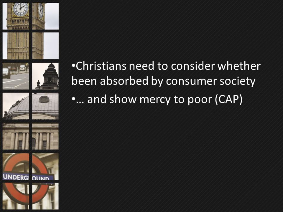 Christians need to consider whether been absorbed by consumer society … and show mercy to poor (CAP)