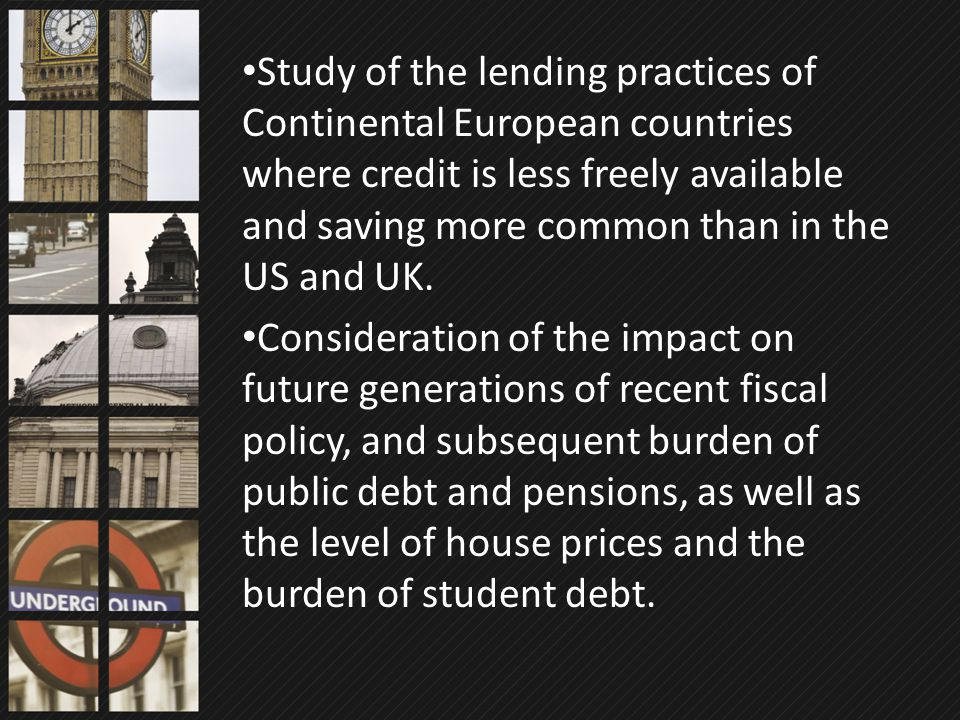 Study of the lending practices of Continental European countries where credit is less freely available and saving more common than in the US and UK. C