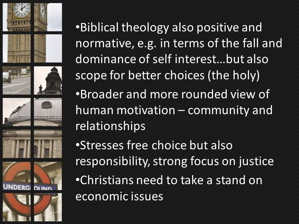 Biblical theology also positive and normative, e.g. in terms of the fall and dominance of self interest…but also scope for better choices (the holy) B