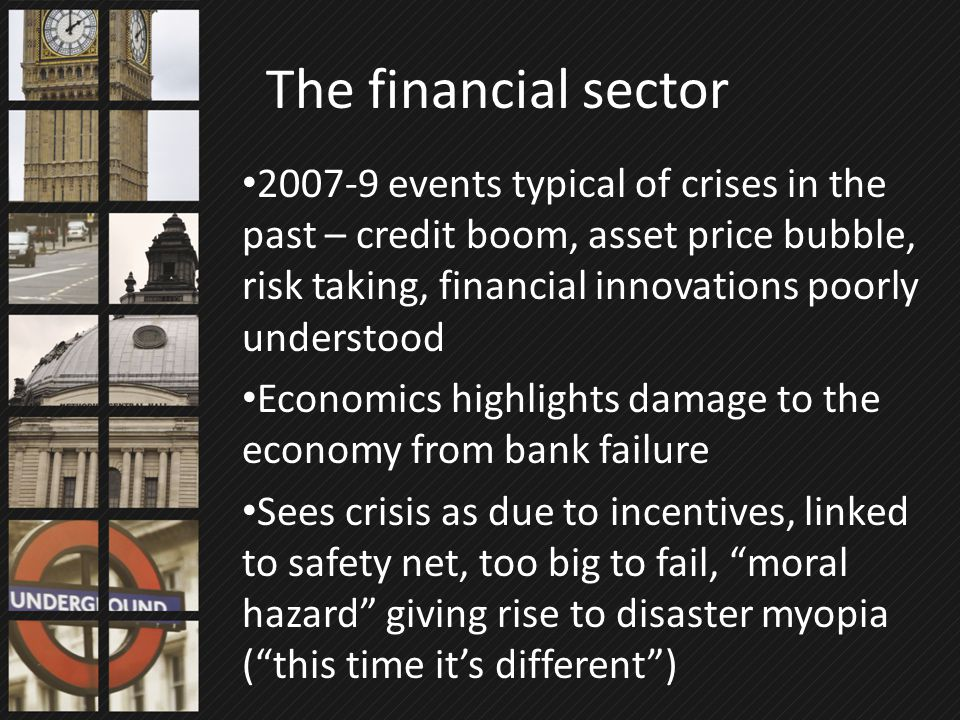 2007-9 events typical of crises in the past – credit boom, asset price bubble, risk taking, financial innovations poorly understood Economics highligh