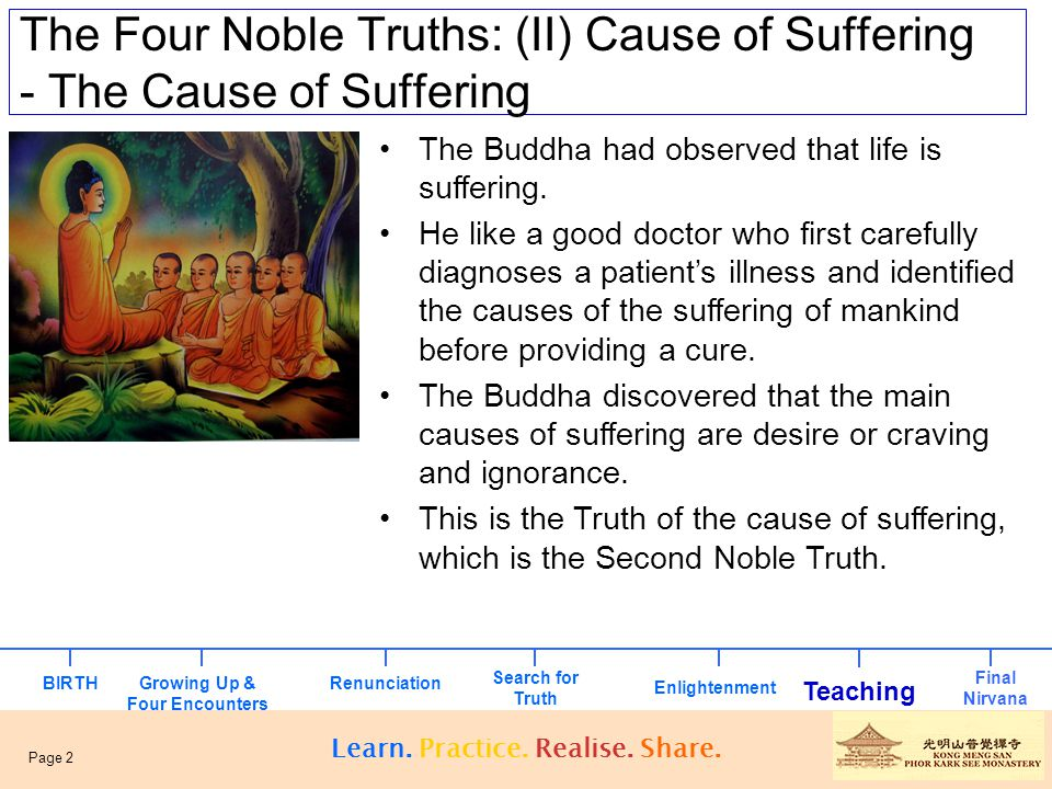 The Four Noble Truths: (II) Cause of Suffering - The Cause of Suffering The Buddha had observed that life is suffering. He like a good doctor who firs