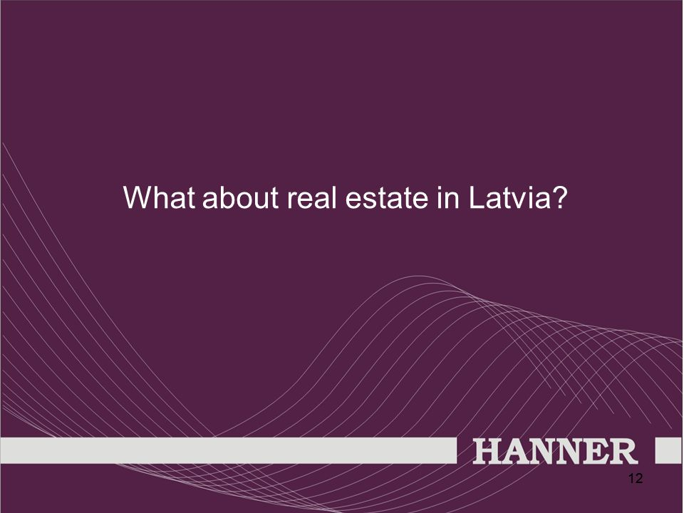 12 What about real estate in Latvia