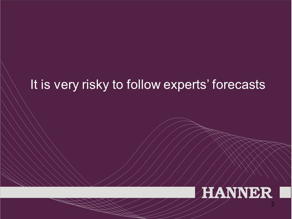 22 It is very risky to follow experts' forecasts